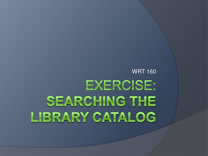 exercise:searching the Library Catalog<br />WRT 160<br />