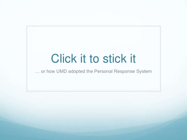 Click it to stick it<br />… or how UMD adopted the Personal Response System<br />