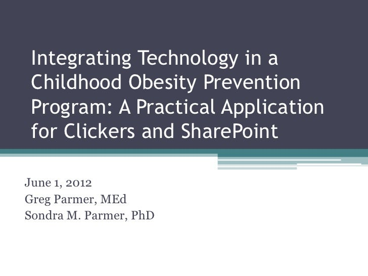 Integrating Technology in a Childhood Obesity Prevention Program: A Practical Application for Clickers and SharePointJune ...