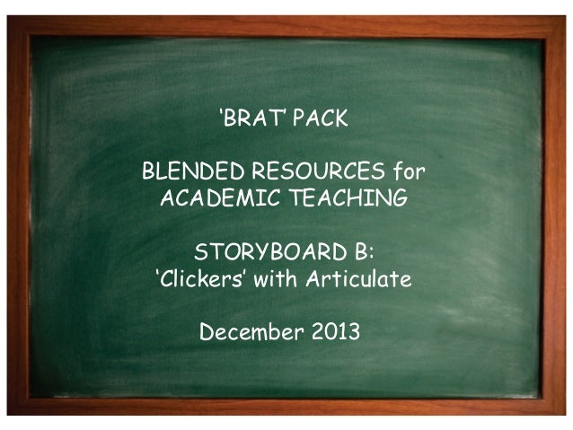 'BRAT' PACK BLENDED RESOURCES for ACADEMIC TEACHING STORYBOARD B: 'Clickers' with Articulate December 2013