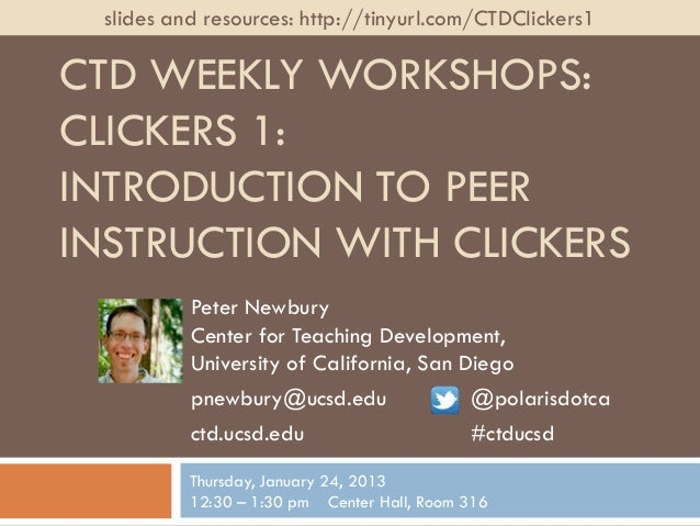 slides and resources: http://tinyurl.com/CTDClickers1CTD WEEKLY WORKSHOPS:CLICKERS 1:INTRODUCTION TO PEERINSTRUCTION WITH ...
