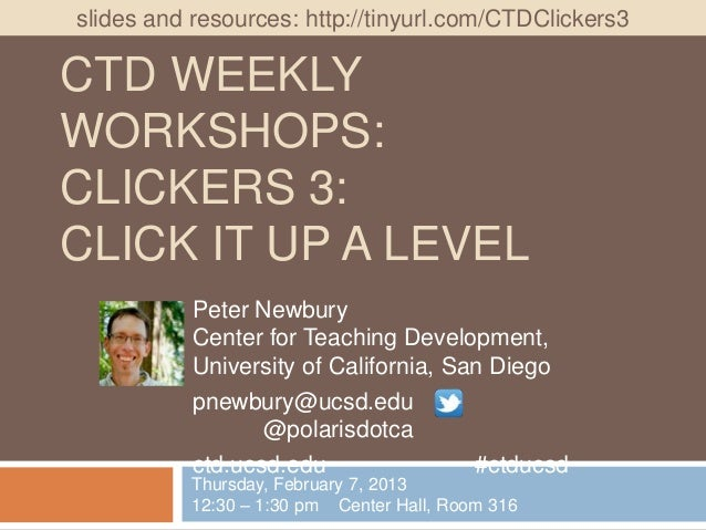 slides and resources: http://tinyurl.com/CTDClickers3CTD WEEKLYWORKSHOPS:CLICKERS 3:CLICK IT UP A LEVEL           Peter Ne...