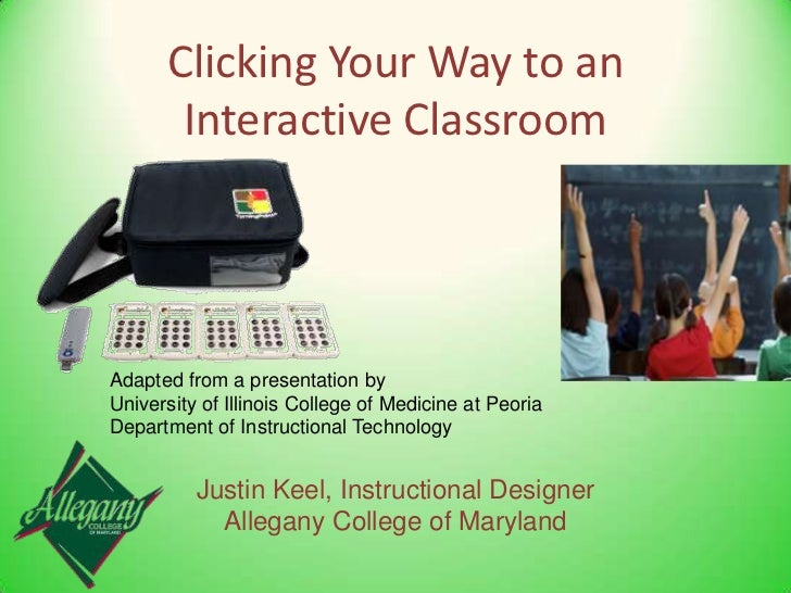 Clicking Your Way to an Interactive Classroom<br />Adapted from a presentation by<br />University of Illinois College of M...