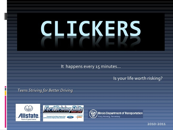 It  happens every 15 minutes… Is your life worth risking? Teens Striving for Better Driving 2010-2011