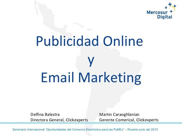 Publicidad   Online  y Email Marketing Delfina Balestra Directora General, Clickexperts Martin Caraoghlanian Gerente Comer...