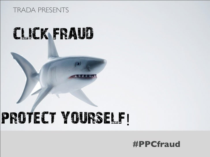 TRADA PRESENTS CLICK FRAUDPROTECT YOURSELF!                    #PPCfraud