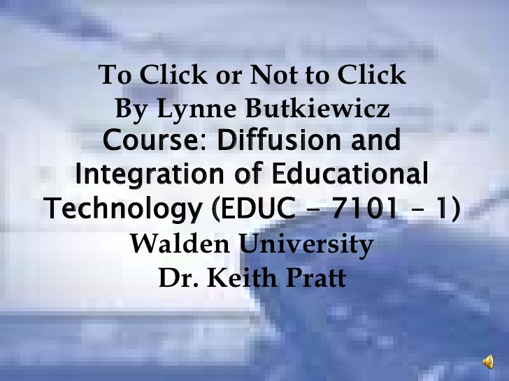 To Click or Not to Click<br />By Lynne Butkiewicz<br />Course: Diffusion and Integration of Educational Technology (EDUC -...