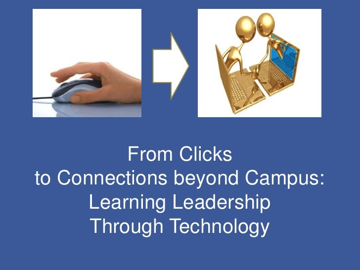 From Clicksto Connections beyond Campus:      Learning Leadership      Through Technology