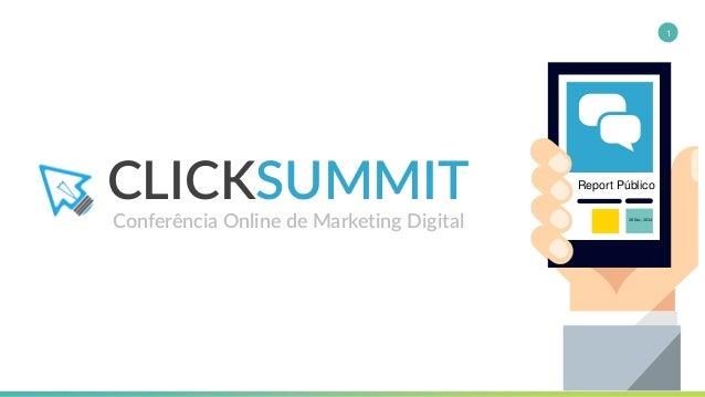 CLICKSUMMIT Conferência Online de Marketing Digital 1 Report Público 20 Dez, 2014