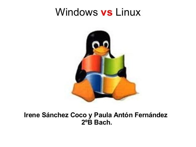 Windows vs Linux Irene Sánchez Coco y Paula Antón Fernández 2ºB Bach.