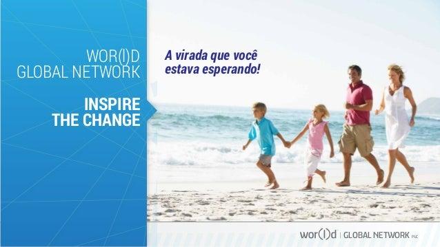 GLOBAL NETWORK PLC WOR(l)D GLOBAL NETWORK INSPIRE THE CHANGE A virada que você estava esperando!
