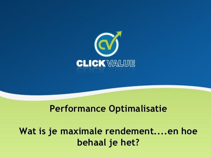 Performance OptimalisatieWat is je maximale rendement....en hoe             behaal je het?