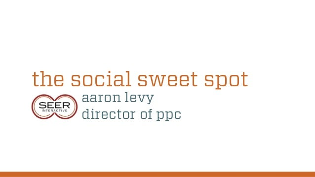 the social sweet spot aaron levy director of ppc