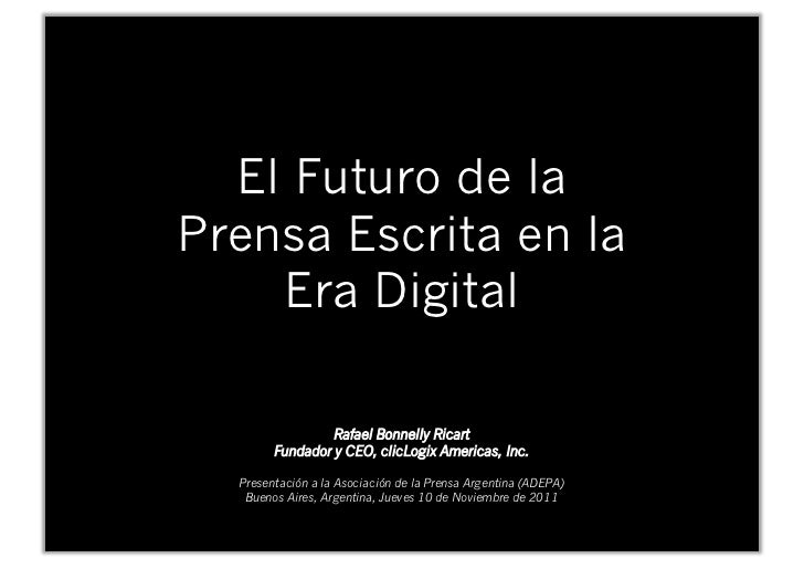 El Futuro de laPrensa Escrita en la    Era Digital                 Rafael Bonnelly Ricart        Fundador y CEO, clicLogix...