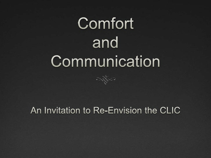 Comfort and Communication<br />An Invitation to Re-Envision the CLIC<br />
