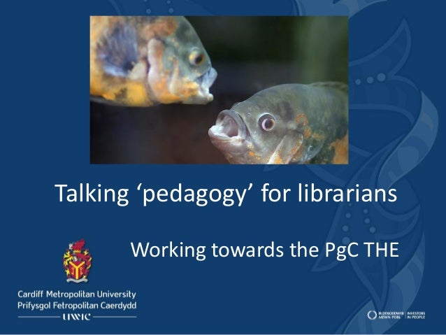 Talking 'pedagogy' for librarians       Working towards the PgC THE