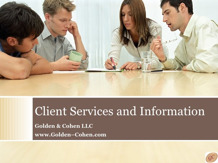 Client Services and Information Golden & Cohen LLC www.Golden–Cohen.com