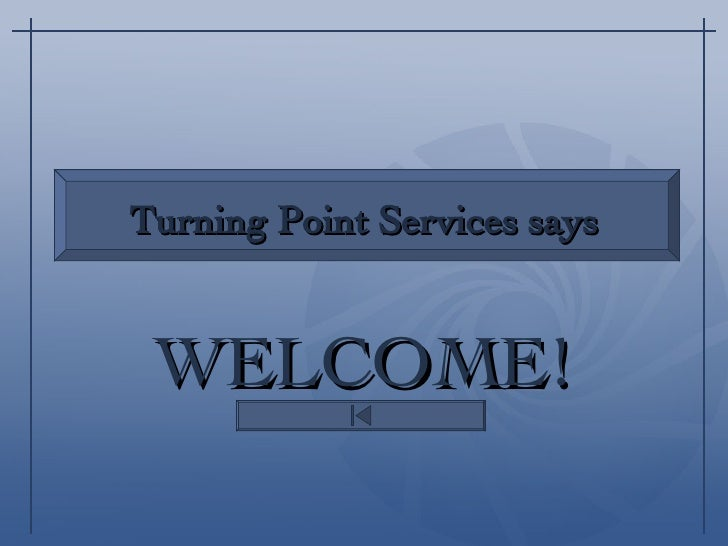 "WELCOME! Press the space bar or ""enter"" key to start Turning Point Services says"