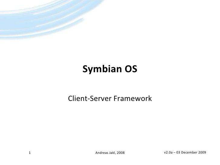 Symbian OS<br />Client-Server Framework<br />v2.0a – 29 April 2008<br />1<br />Andreas Jakl, 2008<br />
