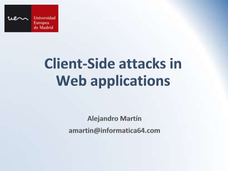 Client-Side attacks in Web applications<br />Alejandro Martín<br />amartin@informatica64.com<br />