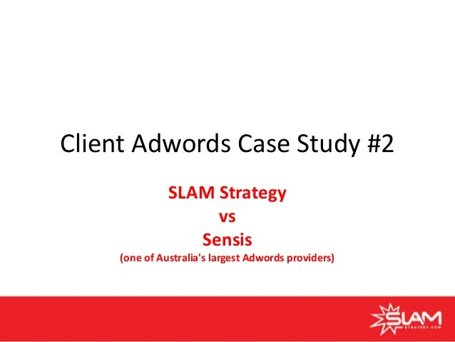 Client Adwords Case Study #2 SLAM vs Sensis