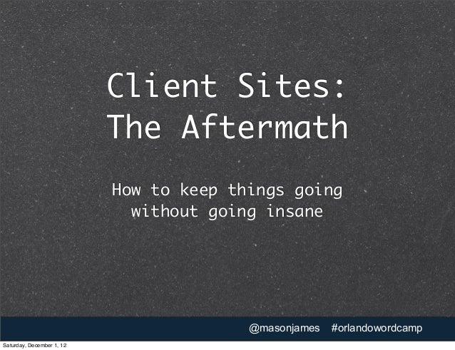 Client Sites: The Aftermath