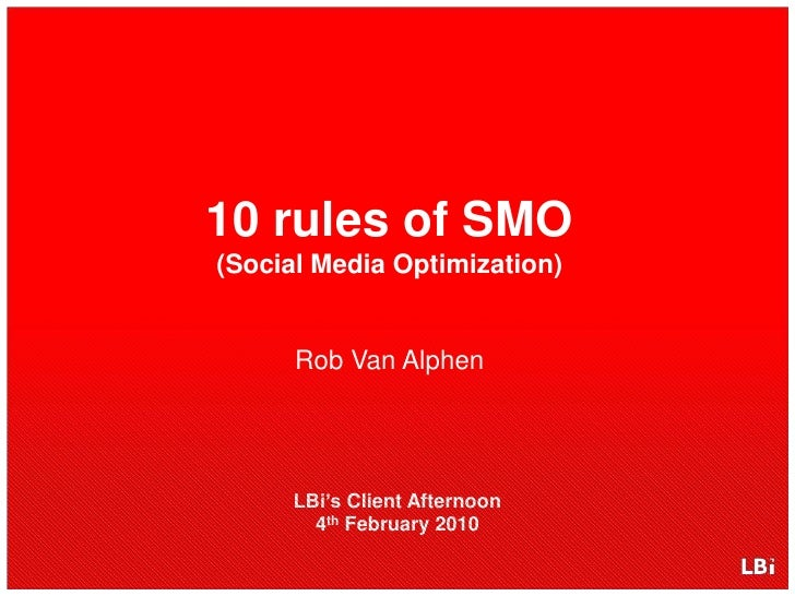 10 rules of SMO(Social Media Optimization)<br />Rob Van Alphen<br />LBi's Client Afternoon4thFebruary 2010<br />