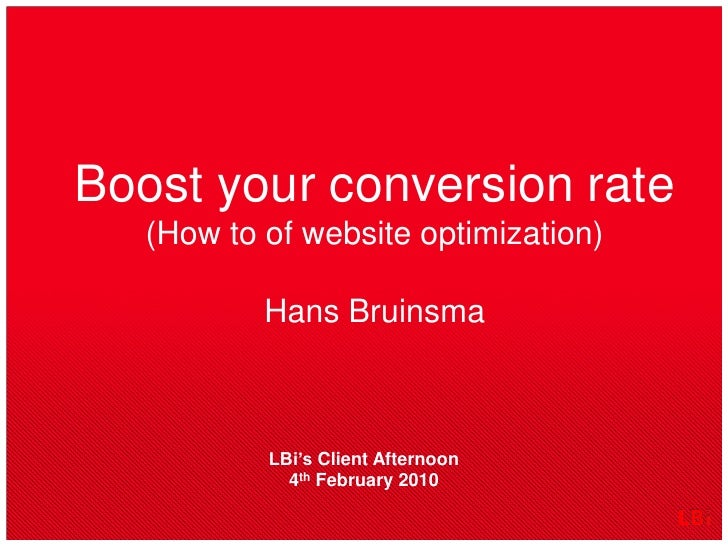 Boost yourconversionrate(How to of website optimization)Hans Bruinsma<br />LBi's Client Afternoon4th February 2010<br />