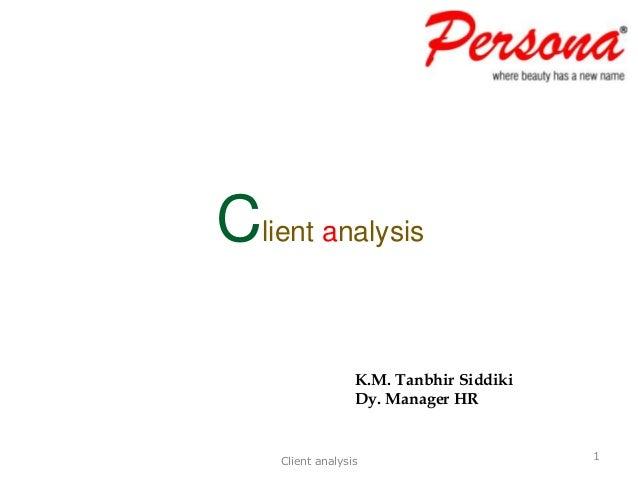 Client analysis Client analysis 1 K.M. Tanbhir Siddiki Dy. Manager HR