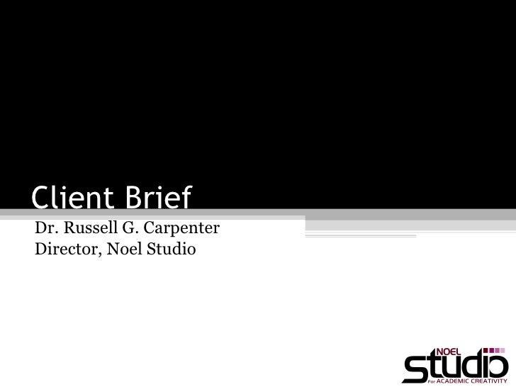 Client Brief Dr. Russell G. Carpenter  Director, Noel Studio