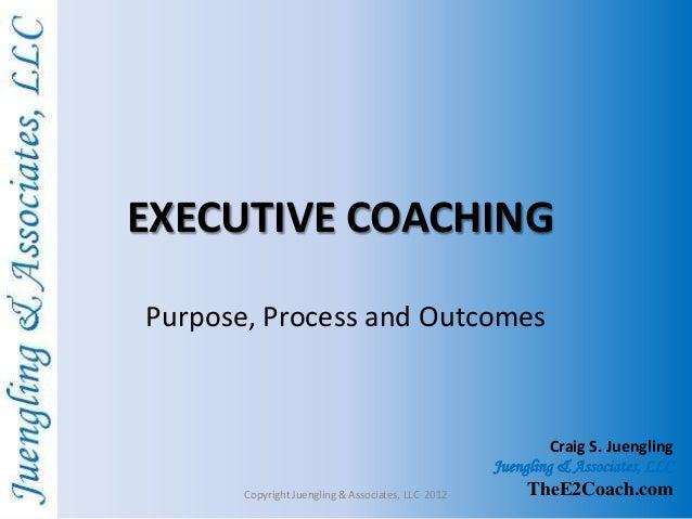 Executive Coaching - Purpose, Process and Outcomes