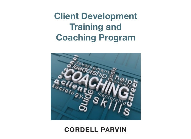 Client Development    Training andCoaching Program  CORDELL PARVIN