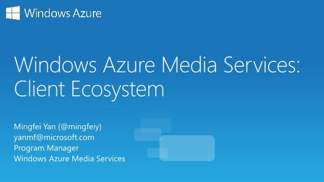 Client ecosystem for Windows Azure Media Services