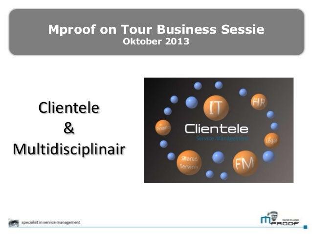Mproof on Tour Business Sessie Oktober 2013  Mproof On Tour – Oktober 2013  Clientele & Mproof On Tour Business Multidisci...