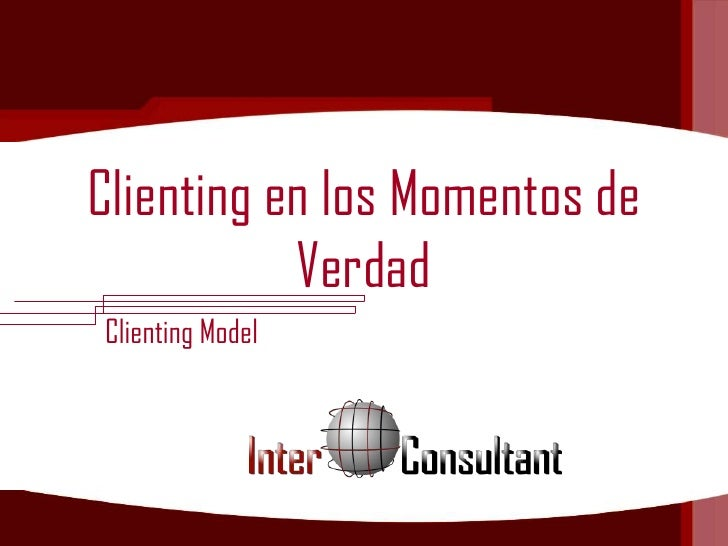 Clienting en los Momentos de           VerdadClienting Model
