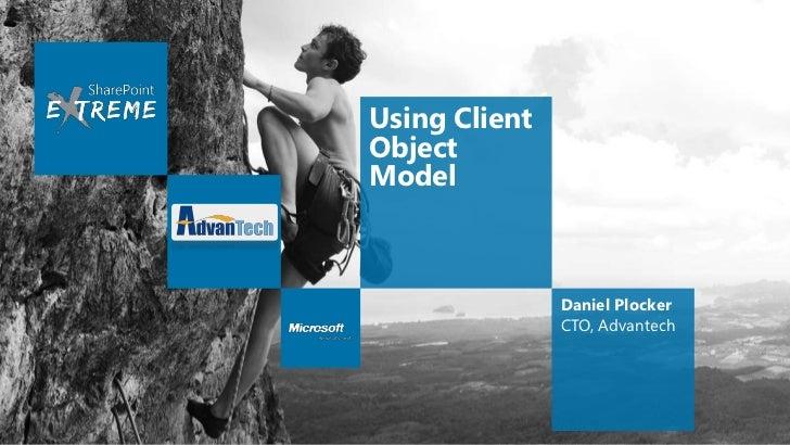 Using ClientObjectModel               Daniel Plocker               CTO, Advantech