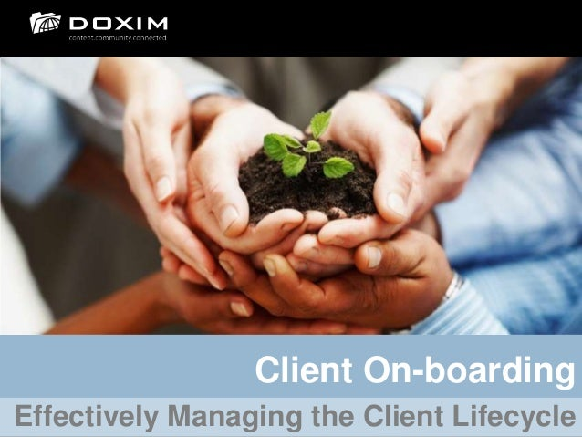 Client On-boardingEffectively Managing the Client Lifecycle