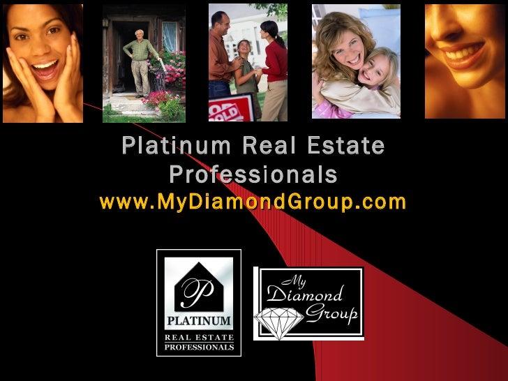 Platinum Real Estate Professionals www.MyDiamondGroup.com