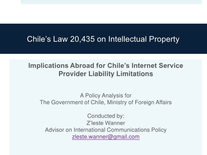 Chile's Law 20,435 on Intellectual PropertyImplications Abroad for Chile's Internet Service          Provider Liability Li...