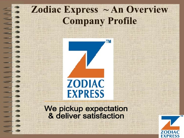 Zodiac Express  ~ An Overview Company Profile We pickup expectation  & deliver satisfaction
