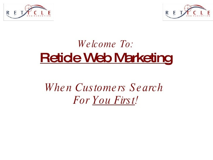 Welcome To: Reticle Web Marketing When Customers Search  For  You First !
