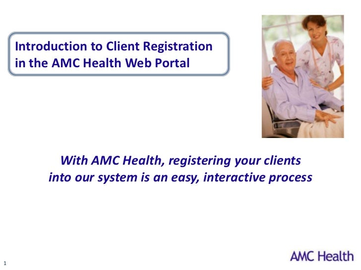 Introduction to Client Registration    in the AMC Health Web Portal            With AMC Health, registering your clients  ...