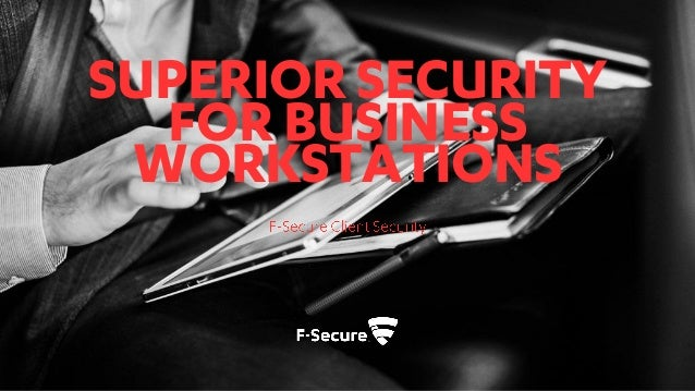 © F-Secure Confidential1 SUPERIOR SECURITY FOR BUSINESS WORKSTATIONS F-Secure Client Security