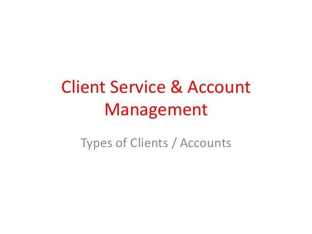 Client Service & Account Management Types of Clients / Accounts