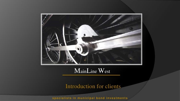 MainLine West         Introduction for clients specialists in municipal bond investments