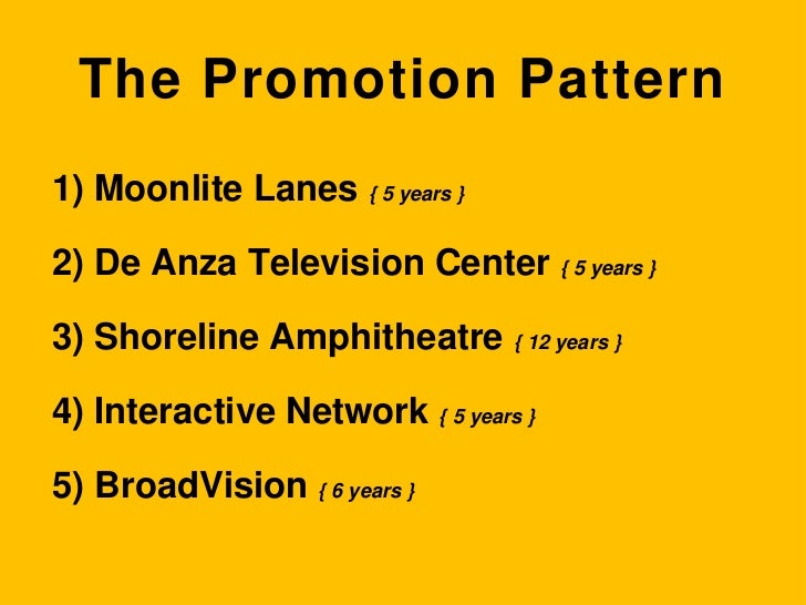 The Promotion Pattern<br /> Moonlite Lanes { 5 years }<br /> De Anza Television Center { 5 years }<br /> Shoreline Amphith...