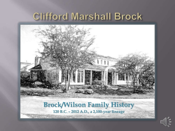 Brock/Wilson Family History  120 B.C. – 2012 A.D., a 2,100-year lineage