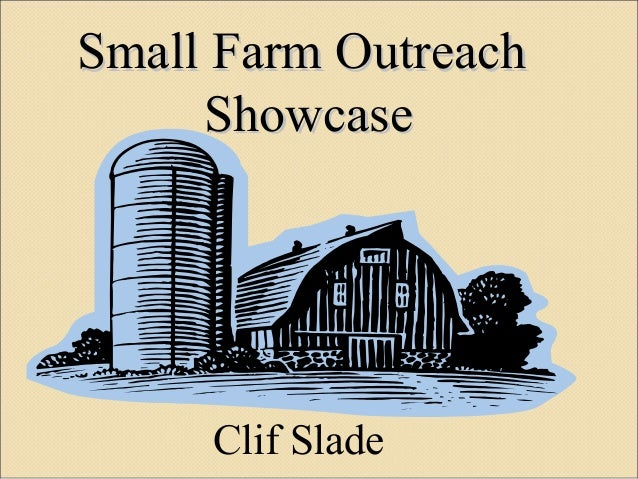 Small Farm OutreachSmall Farm Outreach ShowcaseShowcase Clif Slade