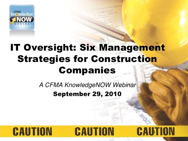 IT Oversight: Six Management Strategies for Construction Companies<br />A CFMA KnowledgeNOW Webinar<br />September 29, 201...