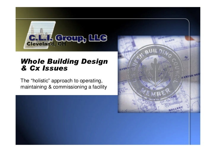 """Whole Building Design& Cx IssuesThe """"holistic"""" approach to operating,maintaining & commissioning a facility"""